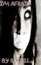 I'm Afraid. by EiffeI