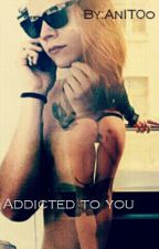 Addicted to you (16+) [ #Wattys_Awards  #Fanfic] by AnIT0o