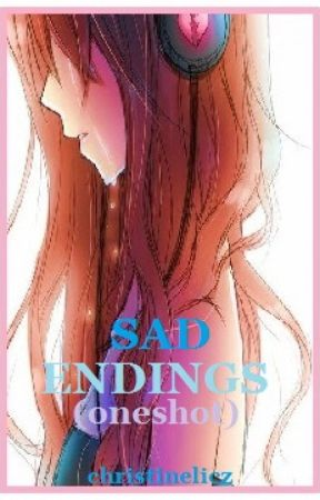 Sad Endings (oneshot) by christinelicz