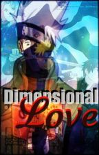 Dimensional Love (Naruto Series Story) by Amaterasu