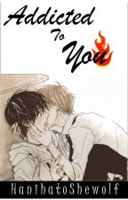 Addicted To You (yaoi/boy+boy) by HanihatoShewolf