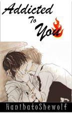 Addicted To You (yaoi/boy+boy) by HanihatoShewolf