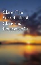 Clare (The Secret Life of Clare and Renesmee 2) by Rebecca_k