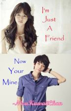 I'm Just a Friend and Now Your Mine ( book 1&2 ) by NicaKawaiiChan
