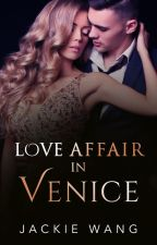 Love Affair in Venice (COMPLETE) by AuthorJackieWang