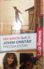 Dez Erros que o Jovem Cristão precisa evitar . by Gabi_Santos03