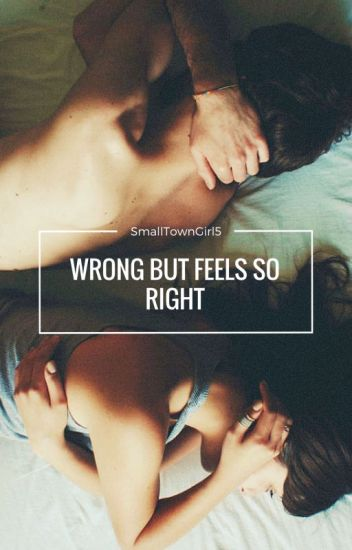 WRONG but feels so RIGHT