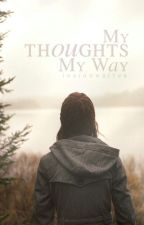 My thoughts, my way by Indianwriter