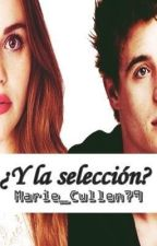 ¿Y la selección? Libros I y II by Marie_Cullen79