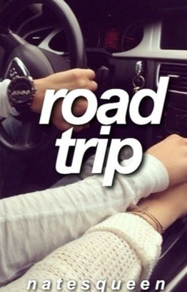 Road Trip♕ - N.Maloley {ON HOLD}