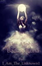 The Alpha's Badass Luna by I_Am_The_Unknown1