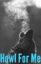 Howl For Me by Steph_Omgg