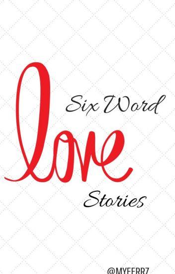 Six Word Love Stories