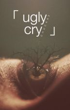 Ugly Cry by justplaincliche