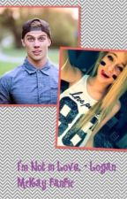 I'm Not In Love! - Logan McKay FanFic by haileyelizabethxo