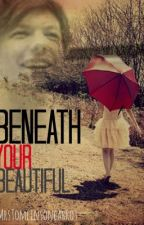 Beneath Your Beautiful by MrsTomlinsoncarrot