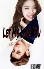 Let Me Love You [EXO Chanyeol] by heroinarry