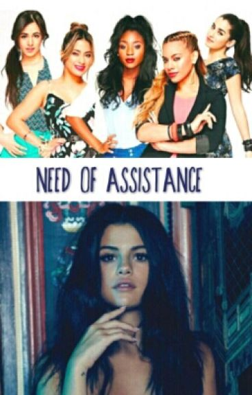 Need Of Assistance [Fifth Harmony/You/Selena Gomez]