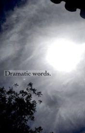 Dramatic Words. by ghostofyouu
