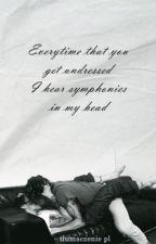 Everytime that you get undressed I hear symphonies in my head   tłumaczenie PL by edgeofmyinnocence