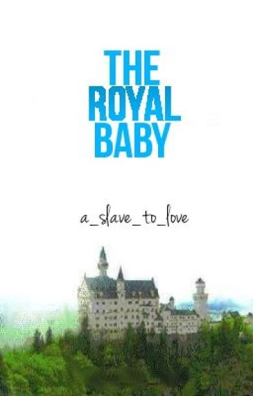 The Royal Baby [Undergoing Editing] [BoyxBoy,Mpreg] [Completed]
