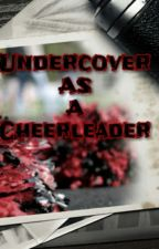 Undercover as a Cheerleader (complete)  by lilymai97