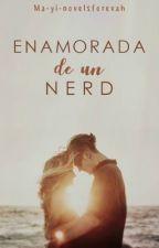 Enamorada de un Nerd.  by Ma-yi-novelsforevah