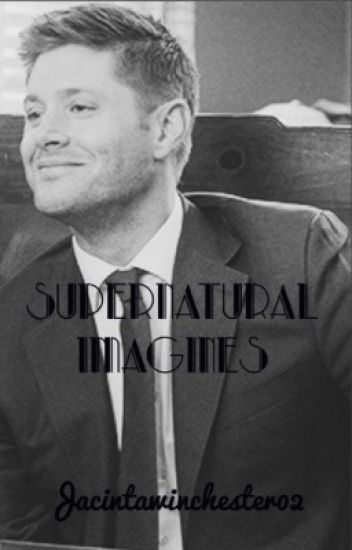 Supernatural Imagines.