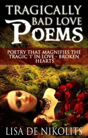 Tragically Bad Love Poems by LisadeNikolits