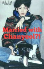 Married With Chanyeol?! by awxcha