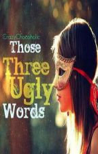 Those Three Ugly Words [Editing] by ChasingAvenues