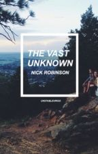 The Vast Unknown//Nick Robinson by unstablevirgo