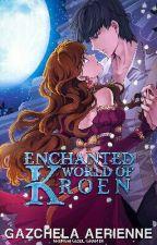Enchanted World of Kroen (Publish under PHR Singles) by Gazchela_PHR