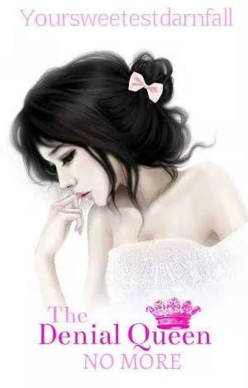 The Denial Queen No More (Baka Girls #3) (SOON) by YourSweetestDarnFall