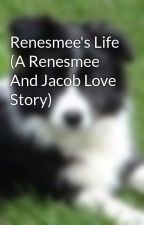 Renesmee's Life (A Renesmee And Jacob Love Story) by Puplover25730