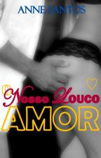 O NOSSO LOUCO AMOR by Anne4291