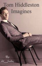 Tom Hiddleston Imagines by dat__fandom