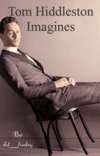 Tom Hiddleston Imagines by dat__fandom