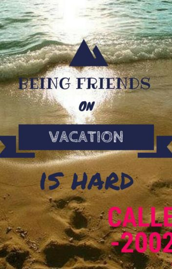 Being Friends on Vacation is Hard
