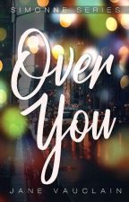 Over You (R18) by PLaiN_JaNe6