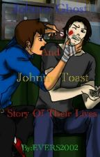 Johnny Ghost and Johnny Toast Story of their lives. by EVERS2002