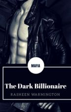 The Dark Billionaire (COMPLETED) by RasheenRebel