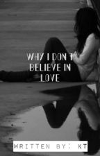 Why I Don't Believe In Love by KimmyT89