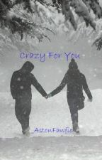 Crazy For You. by _AstonFanfic