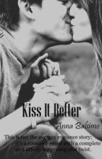 Kiss It Better (New version upcoming... Read that one!) by Annanonymous25