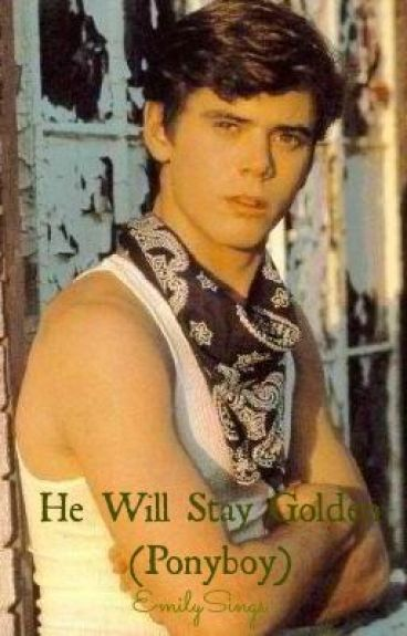 He will stay golden (Ponyboy Curtis love story)