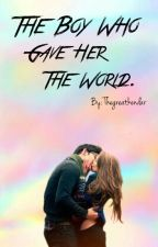 The Boy Who Gave Her The World by thegreatkendar