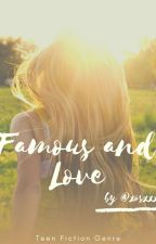 Famous & Love [END] by xosxxxi