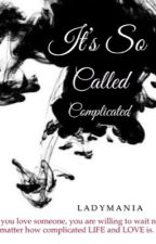 Its So Called COMPLICATED by Ladymania