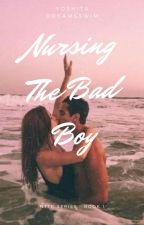 Nursing The Bad Boy (Completed; Sequel Released) by dreamsswim28